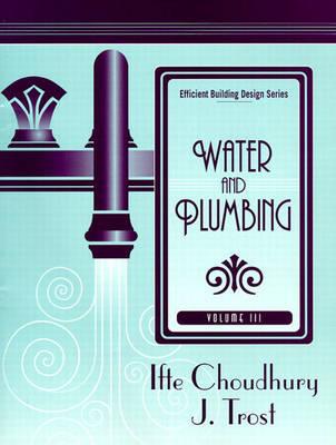 Efficient Building Design Series, Volume 3: Water and Plumbing (Paperback)