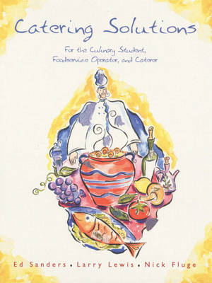 Catering Solutions: For the Culinary Student, Foodservice Operator, and Caterer (Hardback)