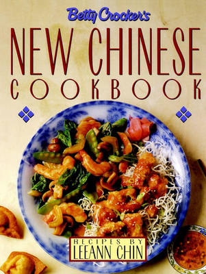 Betty Crocker's New Chinese Cookbook: Recipes by Leeann Chin (Hardback)