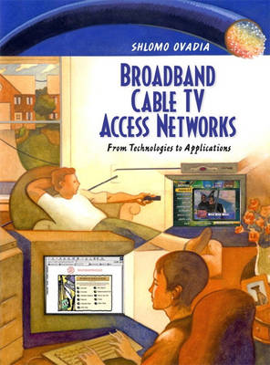 Broadband Cable TV Access Networks: From Technologies to Applications (Hardback)