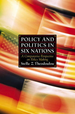 Policy and Politics in Six Nations: A Comparative Perspective on Policy Making (Paperback)