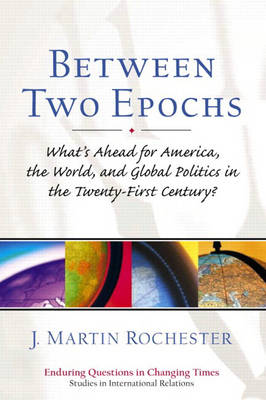 Between Two Epochs: What's Ahead for America, the World, and Global Politics in the 21st Century? (Paperback)