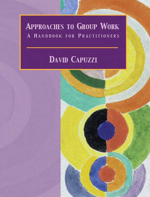 Approaches to Group Work: A Handbook for Practitioners (Paperback)