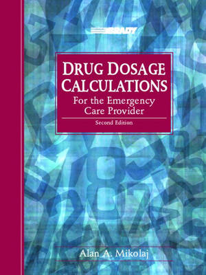 Drug Dosage Calculations for the Emergency Care Provider (Paperback)