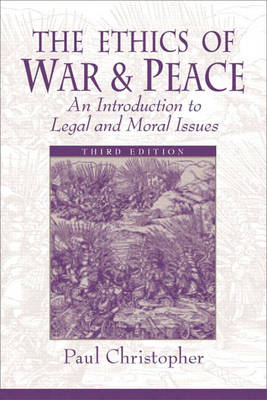 The Ethics of War and Peace: An Introduction to Legal and Moral Issues (Paperback)