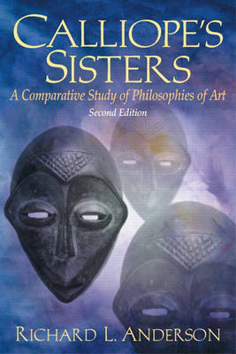 Calliope's Sisters: A Comparative Study of Philosophies of Art (Paperback)