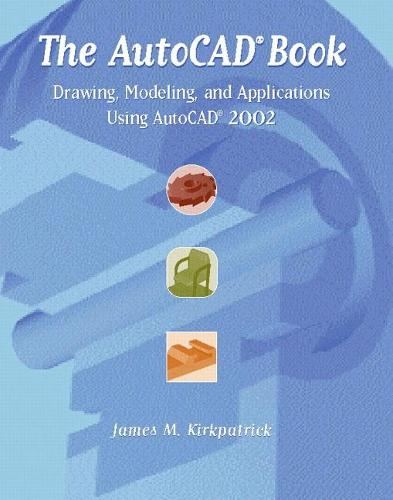 The AutoCAD Book: Drawing, Modeling, and Applications Using AutoCAD 2002 (Paperback)