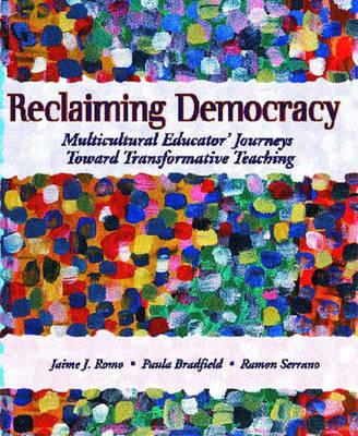 Reclaiming Democracy: Multicultural Educators Journeys Toward Transformative Teaching (Paperback)