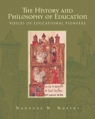 The History and Philosophy of Education: Voices of Educational Pioneers (Paperback)