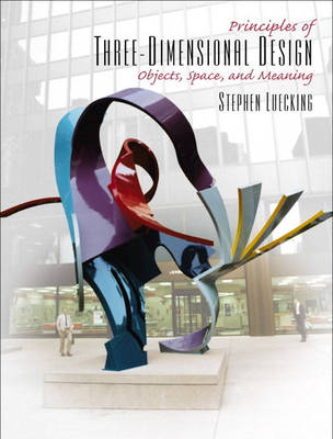Principles of Three-Dimensional Design: Objects, Space and Meaning (Paperback)