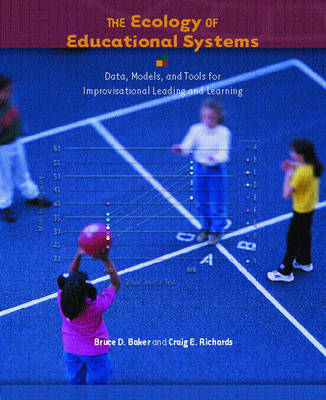 The Ecology of Educational Systems: Data, Models, and Tools for Improvisational Leading and Learning (Paperback)