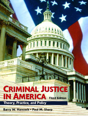 Criminal Justice in America: Theory, Practice, and Policy (Paperback)