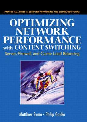 Optimizing Network Performance with Content Switching: Server, Firewall and Cache Load Balancing: Server, Firewall, and Cache Load Balancing (Hardback)
