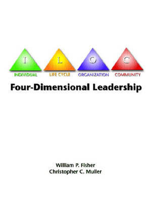 Four-Dimensional Leadership: The Individual, The Life Cycle, The Organization, The Community, (Paperback)