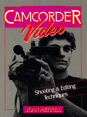 Camcorder Video: Shooting and Editing Techniques (Paperback)