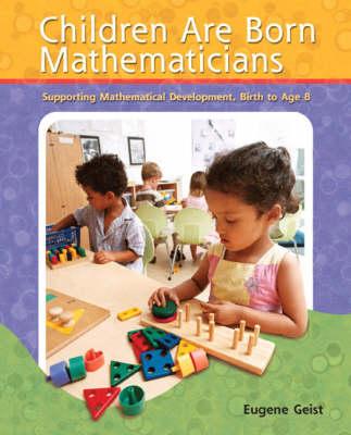 Children are Born Mathematicians: Supporting Mathematical Development, Birth to Age 8 (Paperback)