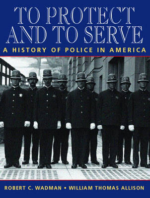 To Protect and to Serve: A History of Police in America (Paperback)
