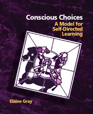 Conscious Choices: A Model for Self-Directed Learning (Paperback)
