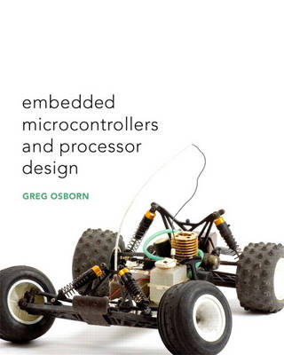 Embedded Microcontrollers and Processor Design (Hardback)