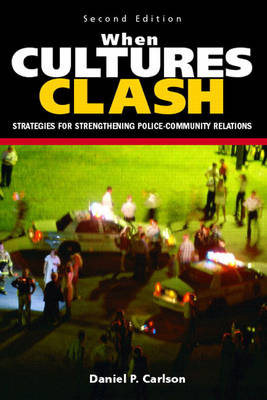 When Cultures Clash: Strategies for Strengthened Police-Community Relations (Paperback)