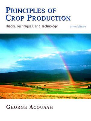 Principles of Crop Production: Theory, Techniques, and Technology (Hardback)