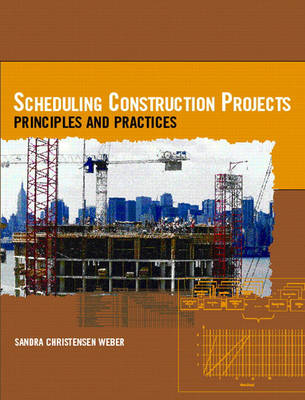Scheduling Construction Projects: Principles and Practices (Hardback)