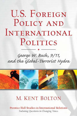 U.S. Foreign Policy and International Politics: George W. Bush, 9/11, and the Global-Terrorist Hydra (Paperback)