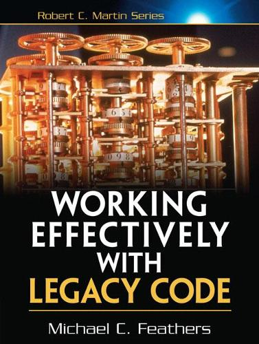 Working Effectively with Legacy Code - Robert C. Martin Series (Paperback)