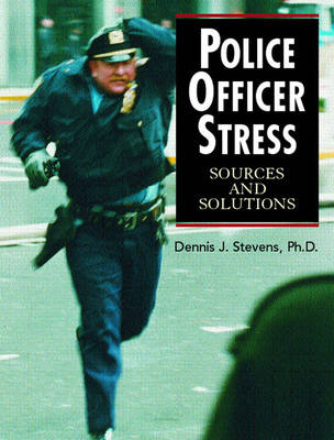Police Officer Stress: Sources and Solutions (Paperback)