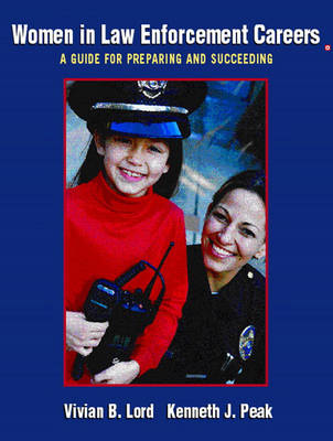 Women in Law Enforcement Careers: A Guide for Preparing and Succeeding (Paperback)