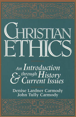Christian Ethics: An Introduction through History and Current Issues (Paperback)