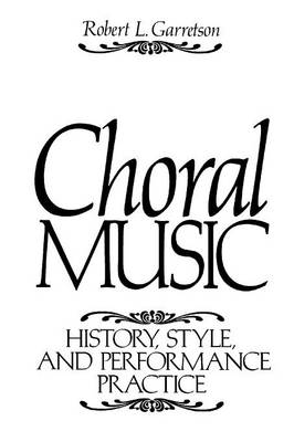 Choral Music: History, Style And Performance Practice (Paperback)