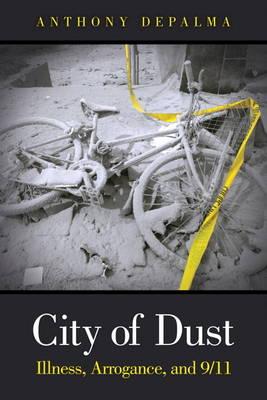City of Dust: Illness, Arrogance, and 9/11 (Hardback)