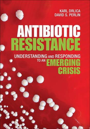 Antibiotic Resistance: Understanding and Responding to an Emerging Crisis (Hardback)