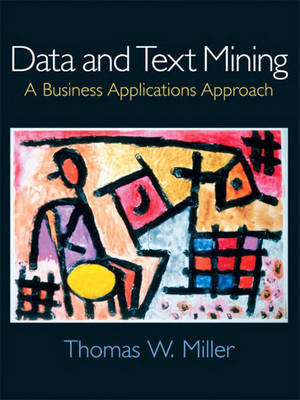Data and Text Mining: A Business Applications Approach: United States Edition (Paperback)