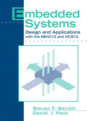 Embedded Systems: Design and Applications with the 68HC12 and HCS12 (Hardback)