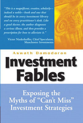 "Investment Fables: Exposing the Myths of ""Can't Miss"" Investment Strategies (Hardback)"