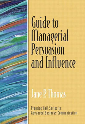 Guide to Managerial Persuasion and Influence (Guide to Business Communication Series) (Paperback)