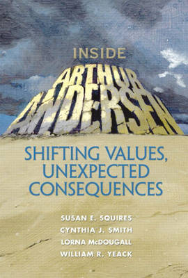 Inside Arthur Andersen: Shifting Values, Unexpected Consequences (Hardback)
