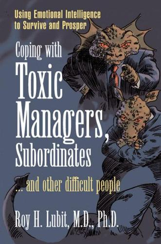 Coping with Toxic Managers, Subordinates ... and Other Difficult People: Using Emotional Intelligence to Survive and Prosper (Paperback)