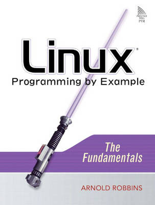 Linux Programming by Example: The Fundamentals (Paperback)