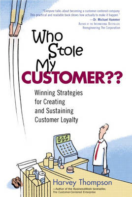 Who Stole My Customer?? Winning Strategies for Creating and Sustaining Customer Loyalty (Hardback)