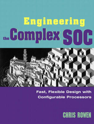 Engineering the Complex SOC: Fast, Flexible Design with Configurable Processors (Hardback)