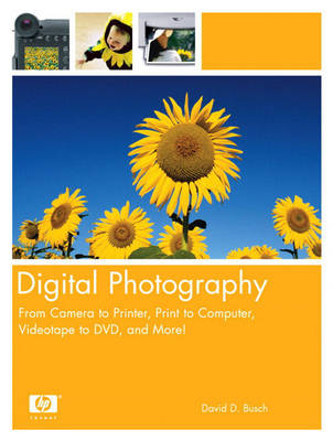 Digital Photography: From Camera to Printer, Print to Computer, Videotape to DVD, and More! (Paperback)