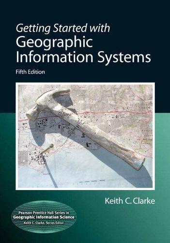 Getting Started with Geographic Information Systems (Hardback)