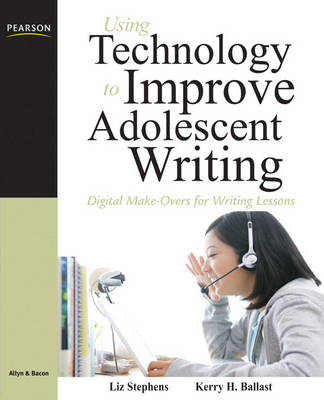 Using Technology to Improve Adolescent Writing: Digital Make-Overs for Writing Lessons (Paperback)