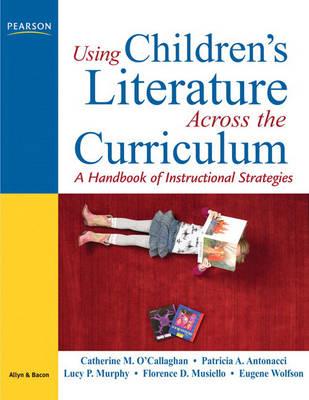 Using Children's Literature Across the Curriculum: A Handbook of Instructional Strategies (Paperback)