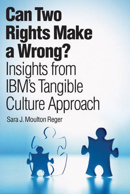 Can Two Rights Make a Wrong?: Insights from IBM's Tangible Culture Approach (Hardback)