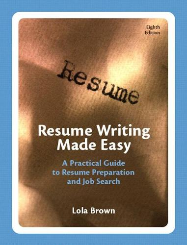 Resume Writing Made Easy: A Practical Guide to Resume Preparation and Job Search (Paperback)