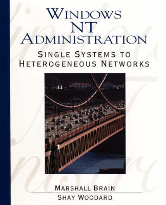 Windows NT Administration: Single Systems to Heterogeneous Networks (Paperback)